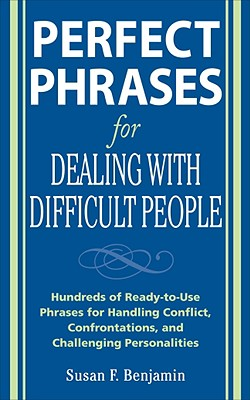 Perfect Phrases for Dealing With Difficult People By Benjamin, Susan F.
