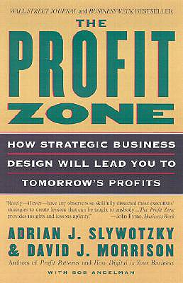The Profit Zone By Slywotzky, Adrian J./ Morrison, David J./ Andelman, Bob